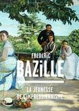 Michel Hilaire et Paul Perrin - Frédéric Bazille (1841-1870) - La jeunesse de l'impressionnisme.