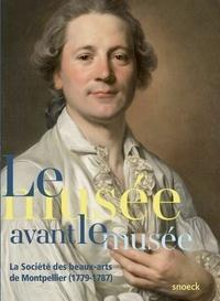 Michel Hilaire et Pierre Stépanoff - Le musée avant le musée - La Société des beaux-arts de Montpellier (1779-1787).