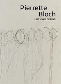 Michel Hilaire et Jean-Michel Le Lannou - Pierrette Bloch - Une collection.