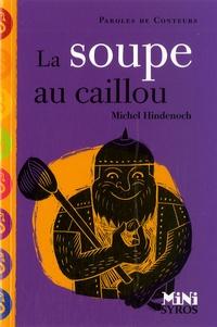 La soupe au caillou - Michel Hindenoch |