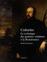 Michel Hochmann - Colorito - La technique des peintres vénitiens à la Renaissance.
