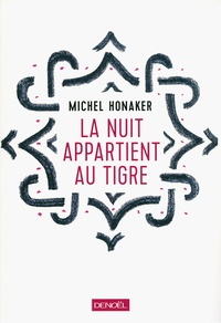 Michel Honaker - La nuit appartient au tigre.