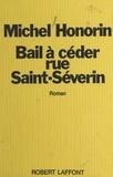 Michel Honorin - Bail à céder, rue Saint-Séverin.
