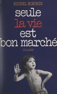 Michel Honorin - Les chemins de la mort (2) - Seule la vie est bon marché.