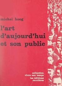 Michel Hoog et Jacques Charpentreau - L'art d'aujourd'hui et son public.
