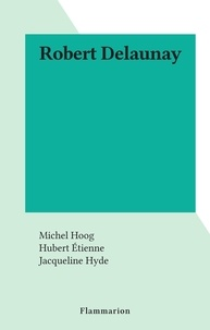 Michel Hoog et Hubert Étienne - Robert Delaunay.