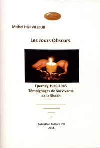Michel Horvilleur - Les jours obscurs - Epernay 1939-1945 : témoignages de survivants de la Shoah.
