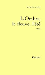 Michel Host - L'ombre, le fleuve, l'été.