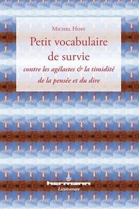 Michel Host - Petit vocabulaire de survie - Contre les agélastes et la timidité de la pensée et du dire.