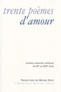 Michel Host - Trente poèmes d'amour - Tradition mozarabe andalouse du XIe au XIIIe siècle.