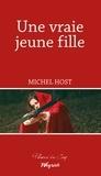 Michel Host - Une vraie jeune fille - Nouvelles suivies de Trois contes pour aujourd'hui.