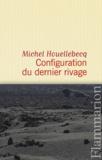 Michel Houellebecq - Configuration du dernier rivage.
