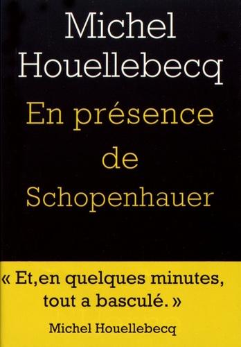 Michel Houellebecq - En présence de Schopenhauer.