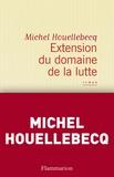 Michel Houellebecq - Extension du domaine de la lutte.