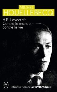 Michel Houellebecq - H.P. Lovecraft - Contre le monde, contre la vie.