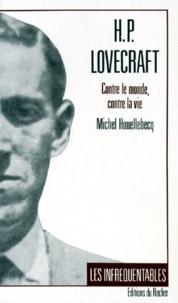 Michel Houellebecq - HP Lovecraft - Contre le monde, contre la vie.