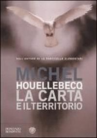 Michel Houellebecq - La Carta E Il Territorio.