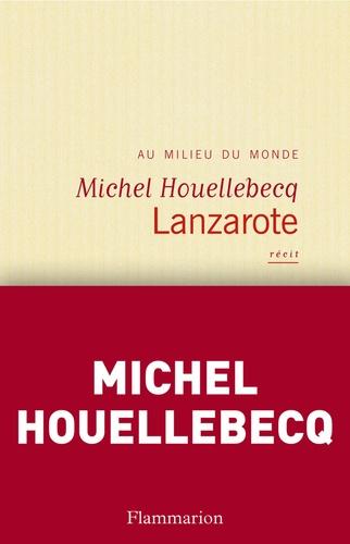 Lanzarote au milieu du monde coffret en 2 volumes - Michel Houellebecq - Format ePub - 9782081258341 - 2,99 €