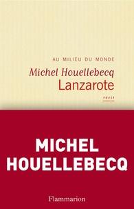 Lanzarote au milieu du monde coffret en 2 volumes - Michel Houellebecq - Format PDF - 9782081258358 - 2,99 €