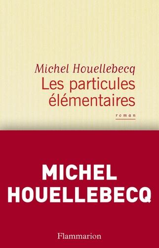 Les particules élémentaires - Michel Houellebecq - Format ePub - 9782081257948 - 7,99 €