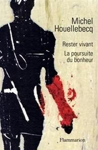 Michel Houellebecq - Rester vivant - Suivi de La poursuite du bonheur.