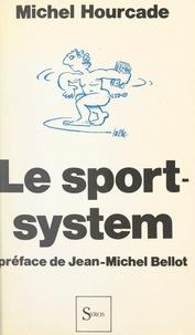 Michel Hourcade et Jean-Michel Bellot - Le sport system.