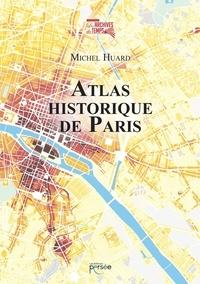 Michel Huard - Atlas historique de Paris.