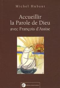 Michel Hubaut - Accueillir la Parole de Dieu avec François d'Assise.