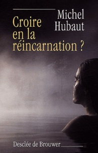 Michel Hubaut - Croire en la réincarnation ?.