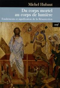 Michel Hubaut - Du corps mortel au corps de la lumière - Fondements et signification de la Résurrection.