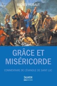 Grâce et miséricorde - Commentaire de lEvangile selon saint Luc - Guide de lecture.pdf