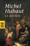 Michel Hubaut - Le pardon - Ses dimensions humaines et spirituelles.