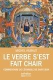 Michel Hubaut - Le Verbe s'est fait chair - Commentaire de l'Evangile de saint Jean.