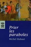 Michel Hubaut - Prier les paraboles - Accueillir le Royaume de Dieu.