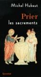 Michel Hubaut - Prier les sacrements - Accueillir aujourd'hui la vie du Christ de Pâques.