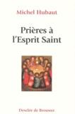 Michel Hubaut - Prières à l'Esprit Saint.