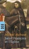 Michel Hubaut - Saint François et l'Eglise - Et si François d'Assise avait raison ?.