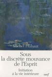 Michel Hubaut - Sous la discrète mouvance de l'Esprit - Initiation à la vie intérieure.
