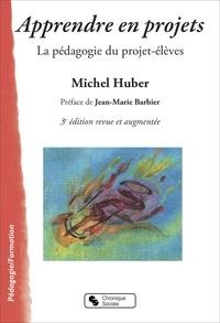 Michel Huber - Apprendre en projets - La pédagogie du projet-élèves.