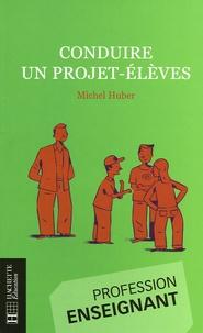 Michel Huber - Conduire un projet-élèves.