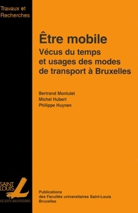 Michel Hubert et Philippe Huynen - Être mobile - Vécus du temps et usages des modes de transport à Bruxelles.