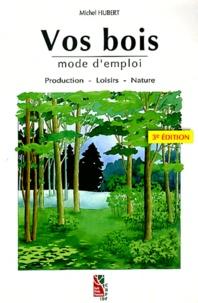 Michel Hubert - Vos bois mode d'emploi - Production, loisirs, nature.