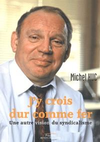 Michel Huc - J'y crois dur comme fer - Une autre vision du syndicalisme.