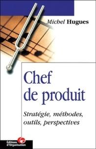 Michel Hugues - Chef de produit - Stratégie, méthodes, outils, perspectives.