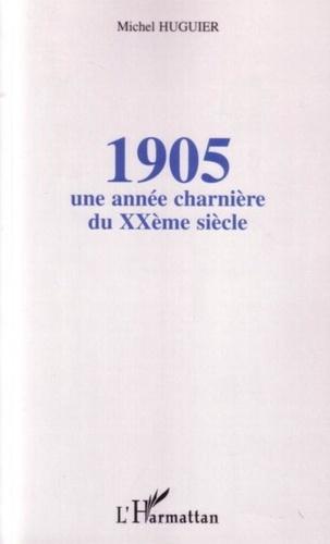 Michel Huguier - 1905 - Une année charnière du XXème siècle.