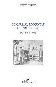 Michel Huguier - De Gaulle, Roosevelt et l'Indochine de 1940 a 1945.