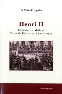 Michel Huguier - Henri II - Catherine de Médicis, Diane de Poitiers et la Renaissance.