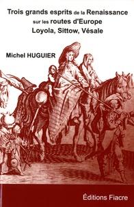 Trois grands esprits de la Renaissance sur les routes dEurope - Michel Sittow, Ignace de Loyola, André Vésale.pdf
