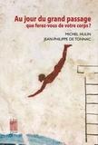 Michel Hulin et Jean-Philippe de Tonnac - Au jour du grand passage que ferez-vous de votre corps ?.