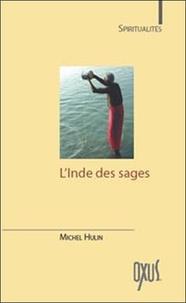 Michel Hulin - L'Inde des sages - Les plus beaux textes de l'hindouisme et du bouddhisme.